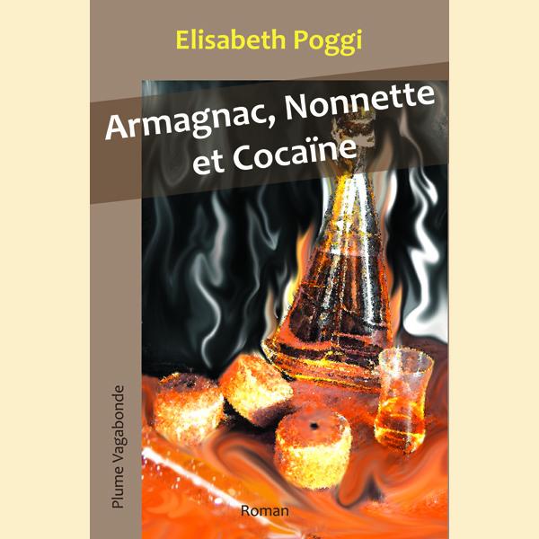 1ère de couverture de Armagnac, Nonnette et Cocaïne. L'image a été réalisée par l'auteure, Elisabeth Poggi.