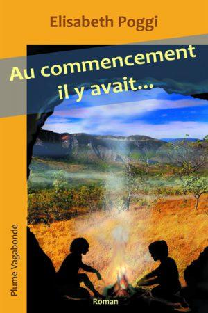 1ère de couverture du roman Au commencement il y avait... L'image a été réalisée par l'auteure, Elisabeth Poggi.