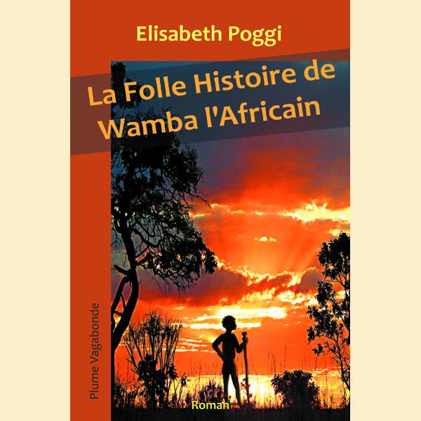 1ère de couverture du roman La Folle Histoire de Wamba l'Africain. L'image a été réalisée par l'auteure, Elisabeth Poggi.